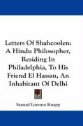 Letters of Shahcoolen: A Hindu Philosopher, Residing in Philadelphia, to His Friend El Hassan, an Inhabitant of Delhi