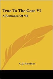 True to the Core V2: A Romance of '98 - C. J. Hamilton