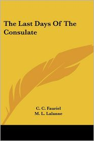 Last Days of the Consulate - C.C. Fauriel, M.L. Lalanne (Editor)