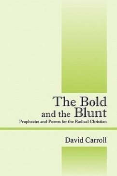 The Bold and the Blunt: Prophecies and Poems for the Radical Christian - Carroll, David