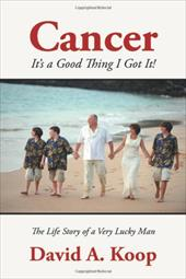 Cancer - It's a Good Thing I Got It!: The Life Story of a Very Lucky Man - Koop, David A.