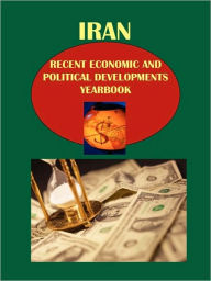Iran Recent Economic and Political Developments Yearbook - IBP USA Staff