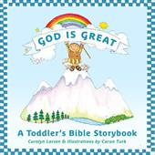 God Is Great: A Toddler's Bible Storybook - Larsen, Carolyn / Turk, Caron