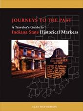 Journeys to the Past: A Traveler's Guide to Indiana State Historical Markers - McPherson, Alan J.