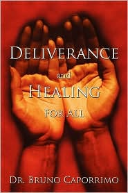 Deliverance and Healing for All - Bruno Caporrimo, Dr Bruno Caporrimo
