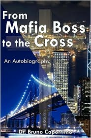 From Mafia Boss to the Cross: An Autobiography