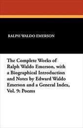 The Complete Works of Ralph Waldo Emerson, with a Biographical Introduction and Notes by Edward Waldo Emerson and a General Index, - Emerson, Ralph Waldo / Emerson, Edward W.