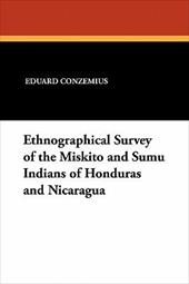 Ethnographical Survey of the Miskito and Sumu Indians of Honduras and Nicaragua - Conzemius, Eduard