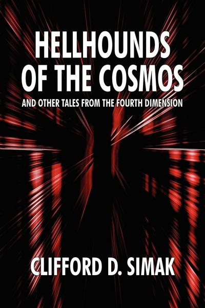 Hellhounds of the Cosmos and Other Tales from the Fourth Dimension - Clifford D. Simak