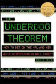 The Underdog Theorem: How to Bet on the Nfl and Win While Outperforming Wall Street - Eddie Getz