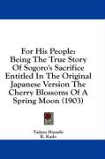 For His People: Being the True Story of Sogoro's Sacrifice Entitled in the Original Japanese Version the Cherry Blossoms of a Spring M