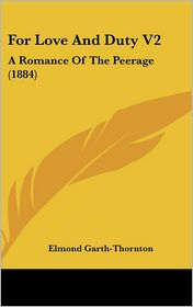 For Love and Duty V2: A Romance of the Peerage (1884) - Elmond Garth-Thornton