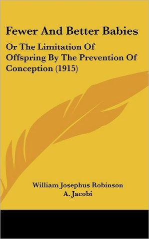 Fewer and Better Babies: Or the Limitation of Offspring by the Prevention of Conception (1915)