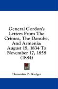 General Gordon's Letters from the Crimea, the Danube, and Armenia: August 18, 1834 to November 17, 1858 (1884)