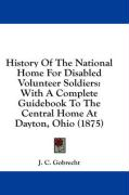 History of the National Home for Disabled Volunteer Soldiers: With a Complete Guidebook to the Central Home at Dayton, Ohio (1875)