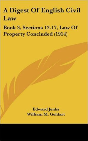 A Digest of English Civil Law: Book 3, Sections 12-17, Law of Property Concluded (1914)
