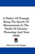 A Dialect of Donegal, Being the Speech of Meenawannia in the Parish of Glenties: Phonology and Texts (1906)