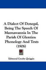A Dialect of Donegal, Being the Speech of Meenawannia in the Parish of Glenties - Edmund Crosby Quiggin