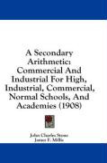 A Secondary Arithmetic: Commercial and Industrial for High, Industrial, Commercial, Normal Schools, and Academies (1908)