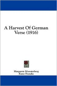 A Harvest of German Verse (1916) - Margarete Munsterberg, Foreword by Kuno Francke