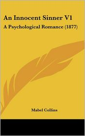 An Innocent Sinner V1: A Psychological Romance (1877) - Mabel Collins