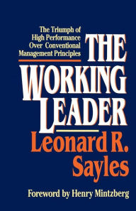The Working Leader: The Triumph of High Performance Over Conventional Management Principles - Leonard R. Sayles