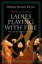 The Divine Circle of Ladies Playing with Fire - Dolores Stewart Riccio