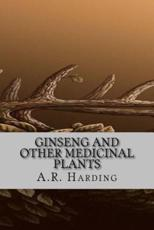 Ginseng and Other Medicinal Plants - A R Harding