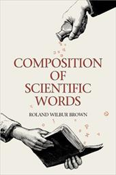 Composition of Scientific Words: Composition of Scientific Words - Brown, Roland Wilbur / Brown, Rw