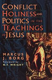 Conflict, Holiness, and Politics in the Teachings of Jesus - Borg, Marcus J. / Wright, N. T.