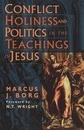 Conflict, Holiness and Politics in the Teachings of Jesus - Marcus J. Borg