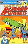 Tales of Bizarro World - from the Silver Age Pages of Superman - Jerry Siegel