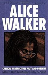 Alice Walker: Critical Perspectives Past and Present - Walker, Alice / Appiah, Kwame Anthony / Gates, Henry Louis, JR.