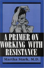 A Primer on Working with Resistance - Stark, Martha