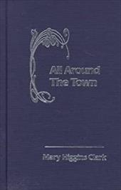 All Around the Town - Clark, Mary Higgins