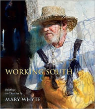 Working South: Paintings and Sketches by Mary Whyte - Mary Whyte