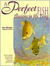 A Perfect Fish: Illusions in Fly Tying - Ken Abrames