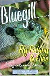 Bluegill Fly Fishing and Flies - Roxanne Wilson, Terry Wilson