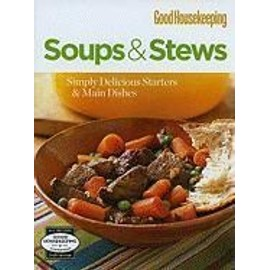 Soups&Stews: Simply Delicious Starters&Main Dishes - Hearst Books