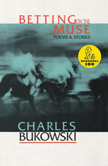 Betting on the Muse - Bukowski, Charles