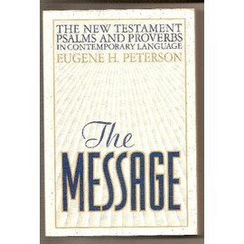 The Message : The New Testament Psalms And Proverbs - Eugene H. Pet