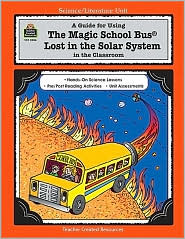 A Guide for Using The Magic School Bus Lost in the Solar System in the Classroom - Ruth Young, Created by Bruce Degen