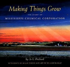 Making Things Grow: The Story of Mississippi Chemical Corporation - Prichard, Jo G.