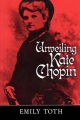 Unveiling Kate Chopin - Emily Toth