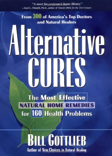 Alternative Cures: The Most Effective Natural Home Remedies for 160 Health Problems - Bill Gottlieb