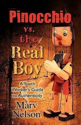 Pinocchio vs. the Real Boy, a Youth Worker's Guide to Authenticity - Marv Nelson