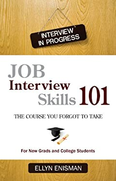 Job Interview Skills 101: The Course You Forgot to Take - Enisman, Ellyn