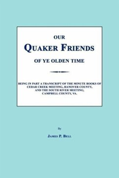 Our Quaker Friends of Ye Olden Time - Bell, James P.