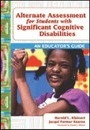 Alternate Assessments for Students with Significant Cognitive Disabilities - Harold L. Kleinert