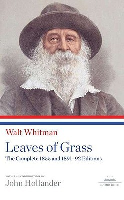 Leaves of Grass: The Complete 1855 and 1891-92 Editions - Walt Whitman